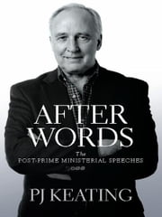 After Words: Post-Prime Ministerial Speeches ebook by PJ Keating