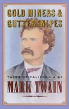 Gold Miners & Guttersnipes - Tales of California ebook by Mark Twain, Ken Chowder
