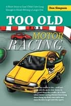 Too Old for Motor Racing ebook by Don Simpson