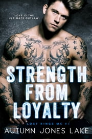 Strength from Loyalty (Lost Kings MC #3) ebook by Autumn Jones Lake