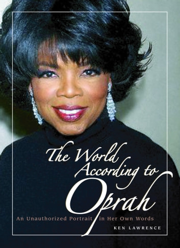 The World According to Oprah - An Unauthorized Portrait in Her Own Words ebook by Ken Lawrence