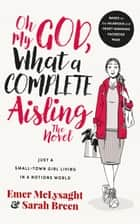 Oh My God, What a Complete Aisling!: Just a Small-Town Girl Living in a Notions World ebook by Emer McLysaght, Sarah Breen