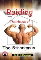 Raiding the House of the Strongman ebook by Dr. D. K. Olukoya
