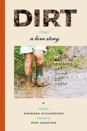 Dirt - A Love Story ebook by Barbara Richardson,Pam Houston