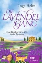 Die Lavendelgang - Eine Golden-Girls-WG in der Provence ebook by Inge Helm