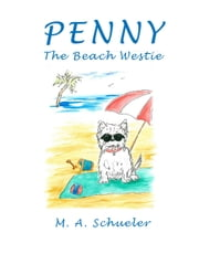 Penny the Beach Westie - Big Trouble for a Little Dog ebook by M.A. Schueler