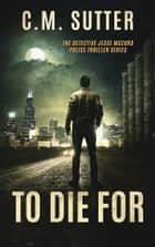 To Die For ebook by C. M. Sutter