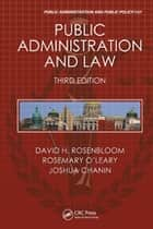 Public Administration and Law, Third Edition ebook by David H. Rosenbloom, Rosemary O'Leary, Joshua Chanin