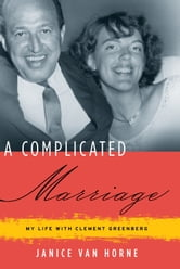 A Complicated Marriage - My Life with Clement Greenberg ebook by Janice Van Horne