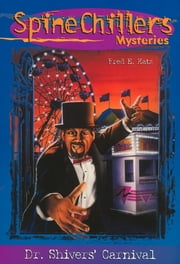 SpineChillers Mysteries Series: Dr. Shiver's Carnival - Dr. Shiver's Carnival ebook by Fred Katz