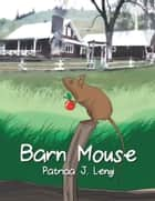 Barn Mouse ebook by Patricia J. Lengi