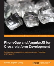 PhoneGap and AngularJS for Cross-platform Development ebook by Yuxian Eugene Liang