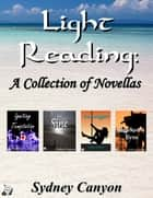 Light Reading: A Collection of Novellas ebook by Sydney Canyon