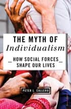 The Myth of Individualism ebook by Peter Callero
