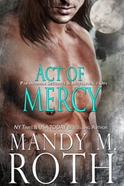 Act of Mercy - An Immortal Ops World Novel ebook by Mandy M. Roth