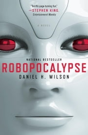Robopocalypse - A Novel ebook by Daniel H. Wilson