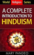A Complete Introduction To Hinduism - World Religion Series, #6 ebook by Mary Pandeo