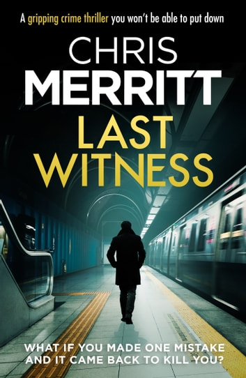 Last Witness - A gripping crime thriller you won't be able to put down eBook by Chris Merritt