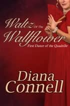 Waltz of the Wallflower ebook by Diana Connell