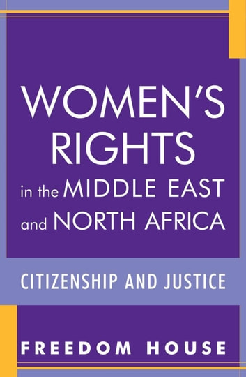 Women's Rights in the Middle East and North Africa - Citizenship and Justice ebook by Freedom House