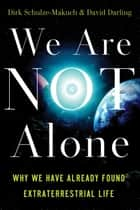 We Are Not Alone - Why We Have Already Found Extraterrestrial Life ebook by Dirk Schulze-Makuch, David Darling