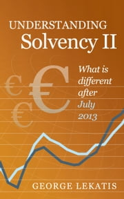 Understanding Solvency II, What Is Different After July 2013 ebook by George Lekatis