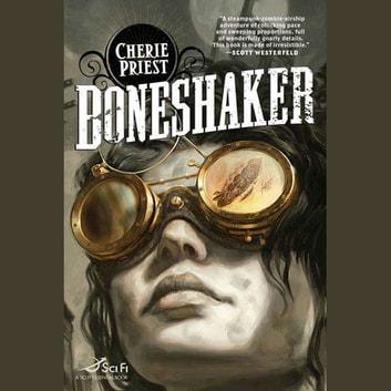 Boneshaker - A Novel of the Clockwork Century audiobook by Cherie Priest