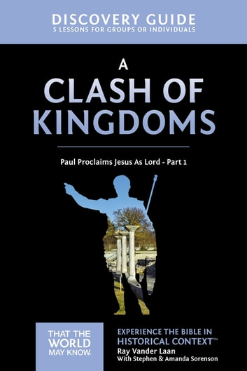 A Clash of Kingdoms Discovery Guide - Paul Proclaims Jesus As Lord – Part 1 ebook by Ray Vander Laan