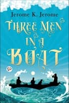 Three Men in a Boat ebook by Jerome K. Jerome, GP Editors