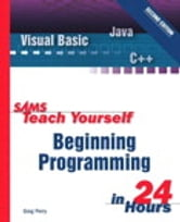 Sams Teach Yourself Beginning Programming in 24 Hours ebook by Greg Perry