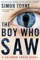 The Boy Who Saw - A Solomon Creed Novel ebook by Simon Toyne
