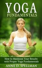 Yoga Fundamentals ebook by Anne D. Spellman