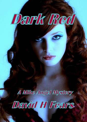 Dark Red: A Mike Angel Mystery ebook by David H Fears