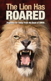 The Lion Has Roared - Prophecy for Today From the Book of Amos ebook by Gerald Flurry,Philadelphia Church of God
