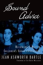 Sound Advice - Becoming A Better Children's Choir Conductor ebook by Jean Ashworth Bartle