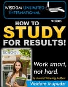 How to Study for Results ebook by Wisdom Mupudzi