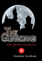 The Burton Chronicles: The Guardians ebook by Gordan Graham