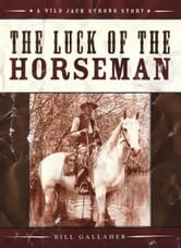 The Luck of the Horseman ebook by Bill Gallaher