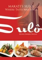 Makati's Sulo - Where Taste was Style ebook by Erlinda Panlilio