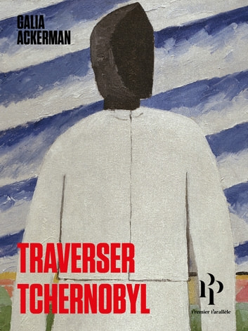 Traverser Tchernobyl eBook by Galia Ackerman