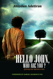 Hello 'John,' Who Are You?: Solving the Identity Crisis ebook by Abiodun Adetiran