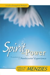 Spirit and Power - Foundations of Pentecostal Experience ebook by William W. Menzies,Robert P. Menzies