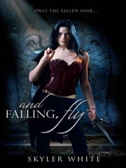 And Falling, Fly ebook by Skyler White