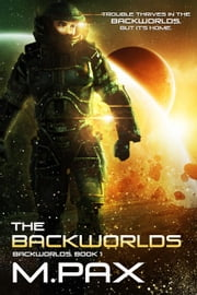 The Backworlds - The Backworlds, #1 ebook by M. Pax