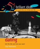 Master dating - Get the life and love you want ebook by Lisa Helmanis
