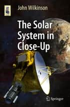 The Solar System in Close-Up ebook by John Wilkinson