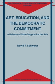 Art, Education, and the Democratic Commitment - A Defense of State Support for the Arts ebook by D.T. Schwartz