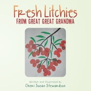 Fresh Litchies from Great Great Grandma ebook by Cheri Susan Stewardson