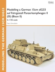 Modelling a German 15cm sIG33 auf Fahrgestell Panzerkampfwagen II (Sf) (Bison II) - In 1/35 scale ebook by Gary Edmundson