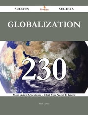 Globalization 230 Success Secrets - 230 Most Asked Questions On Globalization - What You Need To Know ebook by Mark Cortez